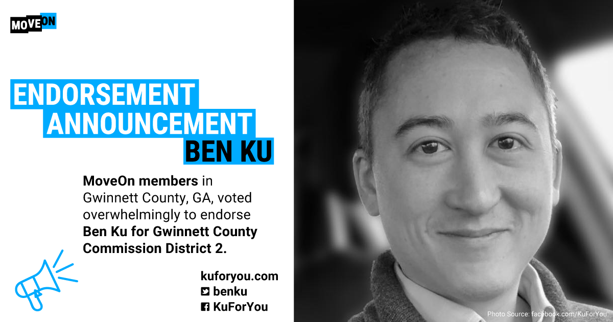 Endorsement Announcement: MoveOn members in Gwinnett County, GA, voted overwhelmingly to endorse Ben Ku for Gwinnett County Commission District 2. kuforyou.com, twitter: benku, Facebook: KuForYou